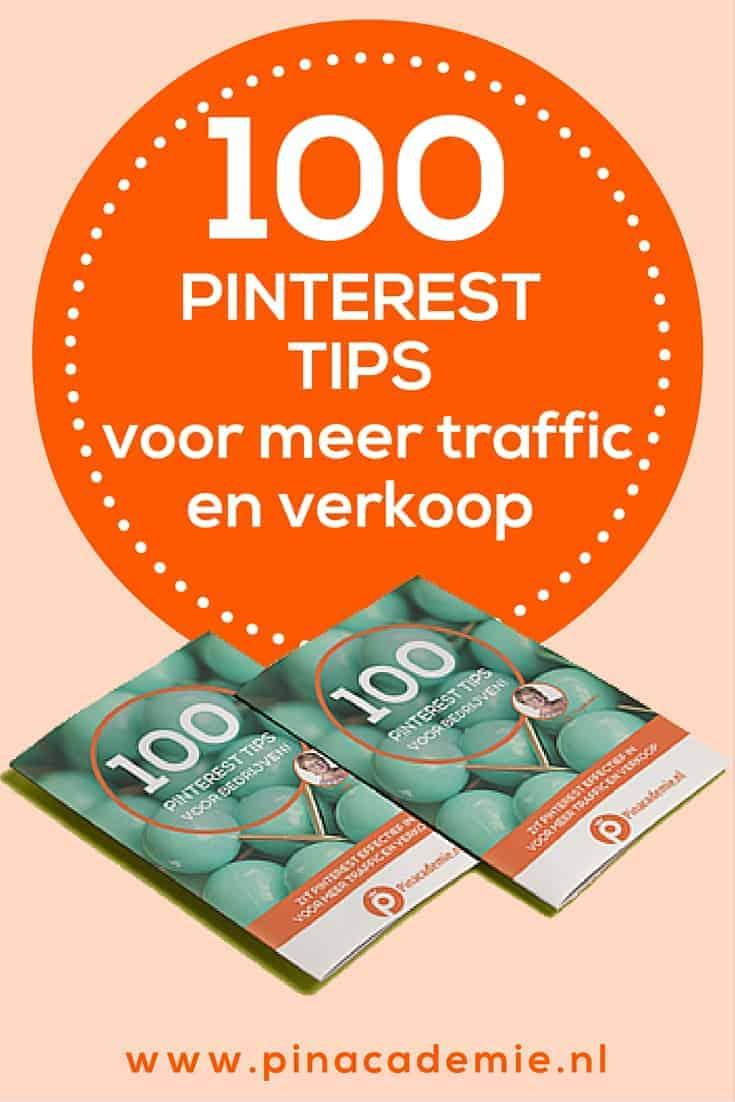 Wil je Pinterest succesvol inzetten voor je bedrijf, website, webshop / webwinkel ? Download nu de 100 Pinterest tips voor meer traffic en verkoop van www.pinacademie.nl
