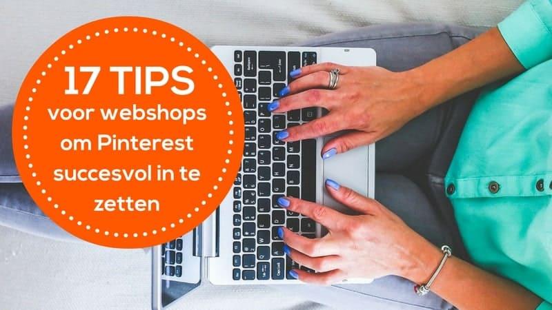 Pinterest is onmisbaar voor webshops. Lees hier 17 tips voor webshops om Pinterest optimaal in te zetten. Hoe werkt Pinterest voor webshops.
